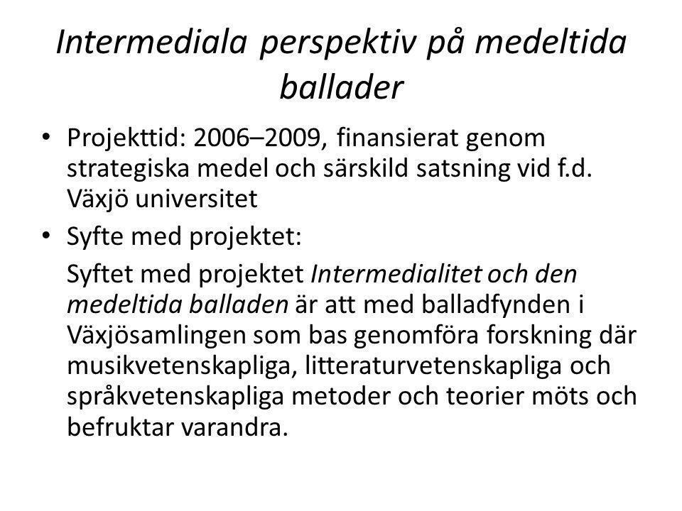 Intermediala perspektiv på medeltida ballader • Projekttid: 2006–2009, finansierat genom strategiska medel och särskild satsning vid f.d. Växjö univer