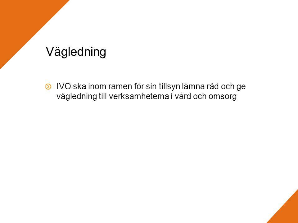 Vägledning IVO ska inom ramen för sin tillsyn lämna råd och ge vägledning till verksamheterna i vård och omsorg