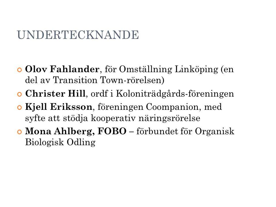 UNDERTECKNANDE Olov Fahlander, för Omställning Linköping (en del av Transition Town-rörelsen) Christer Hill, ordf i Koloniträdgårds-föreningen Kjell Eriksson, föreningen Coompanion, med syfte att stödja kooperativ näringsrörelse Mona Ahlberg, FOBO – förbundet för Organisk Biologisk Odling 24