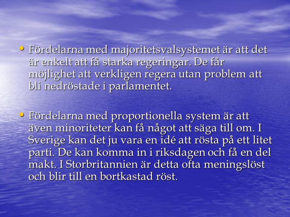 • Fördelarna med majoritetsvalsystemet är att det är enkelt att få starka regeringar. De får möjlighet att verkligen regera utan problem att bli nedrö