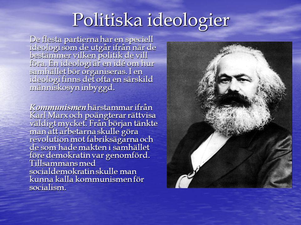 Politiska ideologier De flesta partierna har en speciell ideologi som de utgår ifrån när de bestämmer vilken politik de vill föra. En ideologi är en i