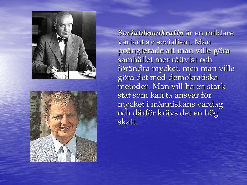 Socialdemokratin är en mildare variant av socialism. Man poängterade att man ville göra samhället mer rättvist och förändra mycket, men man ville göra