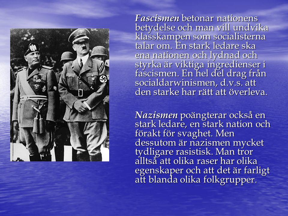Fascismen betonar nationens betydelse och man vill undvika klasskampen som socialisterna talar om. En stark ledare ska ena nationen och lydnad och sty