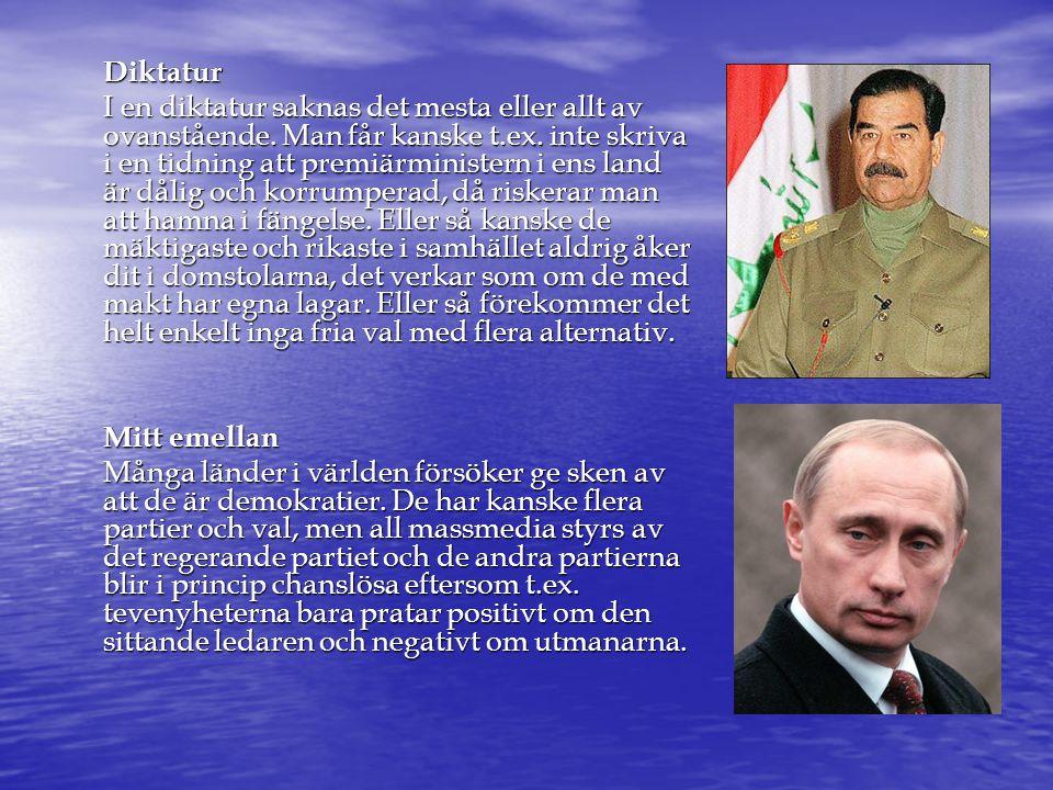 Diktatur I en diktatur saknas det mesta eller allt av ovanstående. Man får kanske t.ex. inte skriva i en tidning att premiärministern i ens land är då