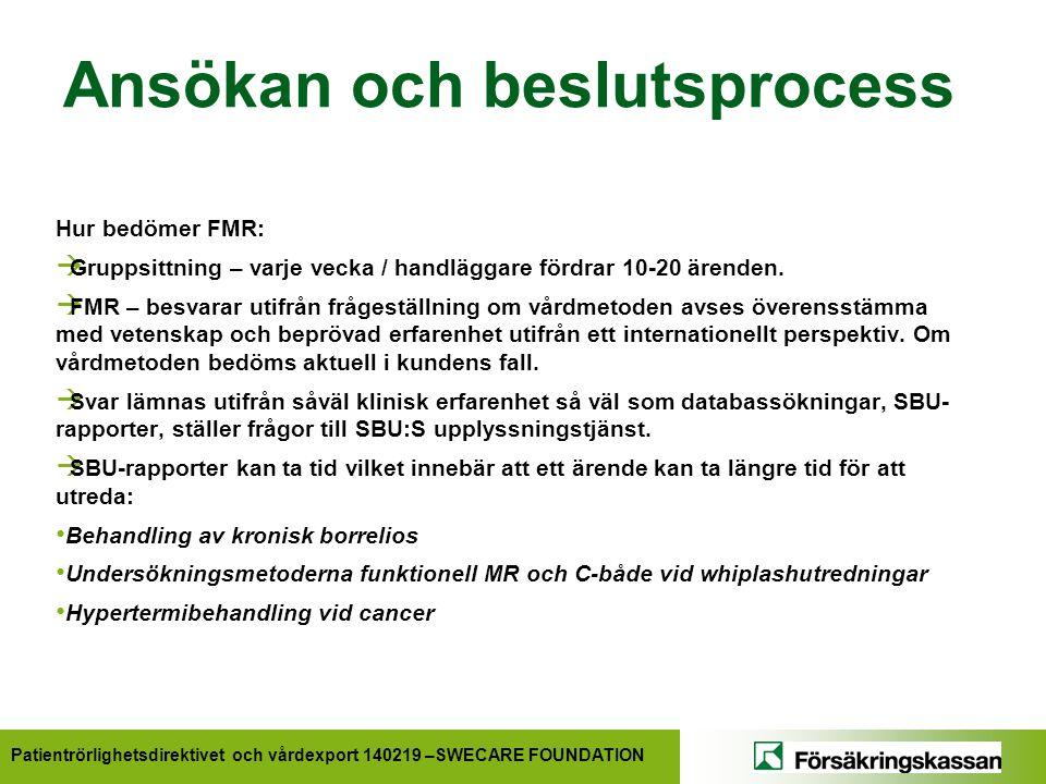 Patientrörlighetsdirektivet och vårdexport 140219 –SWECARE FOUNDATION Ansökan och beslutsprocess Hur bedömer FMR:  Gruppsittning – varje vecka / hand