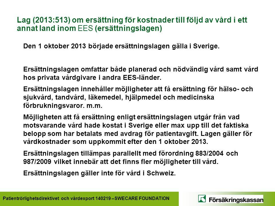 Patientrörlighetsdirektivet och vårdexport 140219 –SWECARE FOUNDATION Lag (2013:513) om ersättning för kostnader till följd av vård i ett annat land inom EES (ersättningslagen) Den 1 oktober 2013 började ersättningslagen gälla i Sverige.