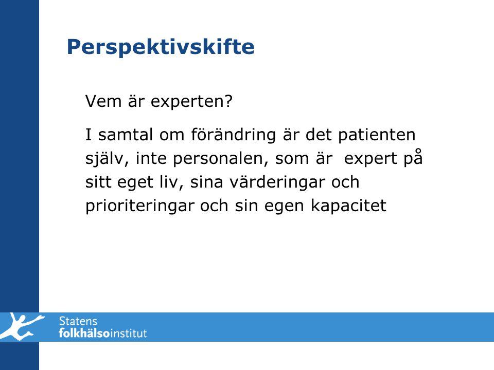 Perspektivskifte Vem är experten? I samtal om förändring är det patienten själv, inte personalen, som är expert på sitt eget liv, sina värderingar och