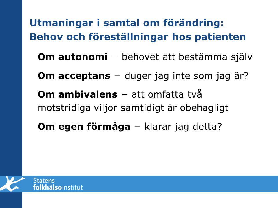 Utmaningar i samtal om förändring: Behov och föreställningar hos patienten Om autonomi − behovet att bestämma själv Om acceptans − duger jag inte som