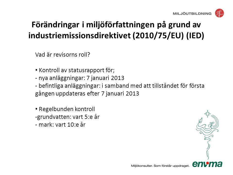Vad är revisorns roll? • Kontroll av statusrapport för; - nya anläggningar: 7 januari 2013 - befintliga anläggningar: i samband med att tillståndet fö