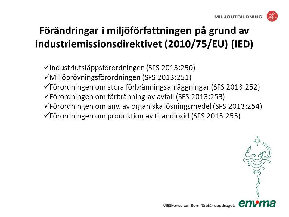  Industriutsläppsförordningen (SFS 2013:250)  Miljöprövningsförordningen (SFS 2013:251)  Förordningen om stora förbränningsanläggningar (SFS 2013:2