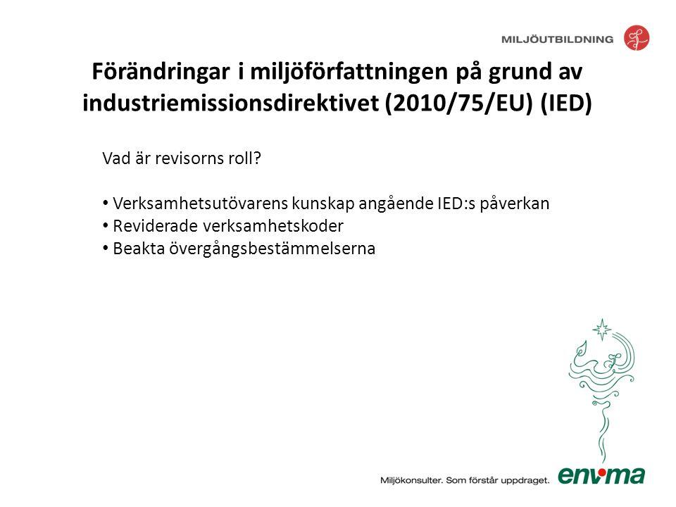 Tillsyn • 1 år för stora verksamheter, 3 år för små Förändringar i miljöförfattningen på grund av industriemissionsdirektivet (2010/75/EU) (IED)