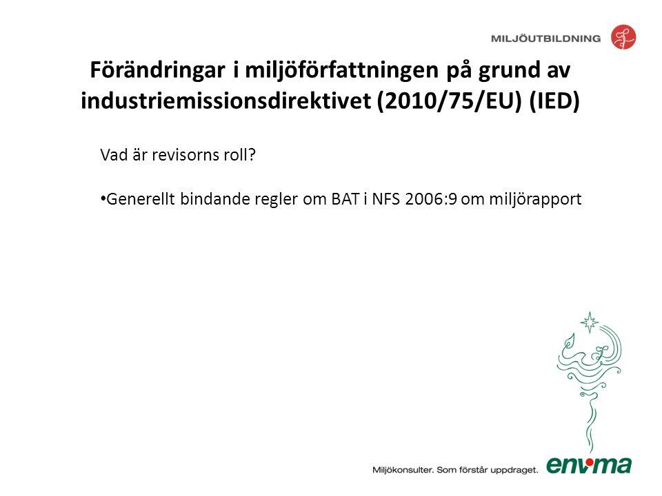 Vad är revisorns roll? • Generellt bindande regler om BAT i NFS 2006:9 om miljörapport Förändringar i miljöförfattningen på grund av industriemissions