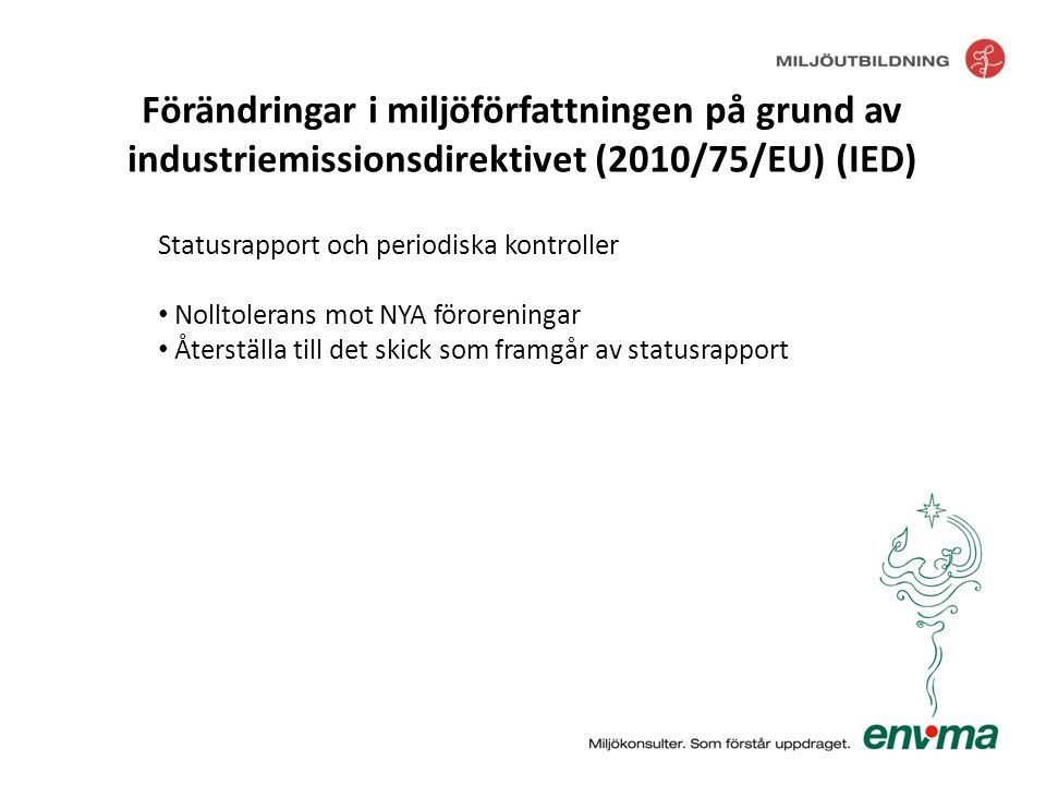 Statusrapport och periodiska kontroller • Kontroll av mark och vatten inom verksamhetsområdet Förändringar i miljöförfattningen på grund av industriemissionsdirektivet (2010/75/EU) (IED)