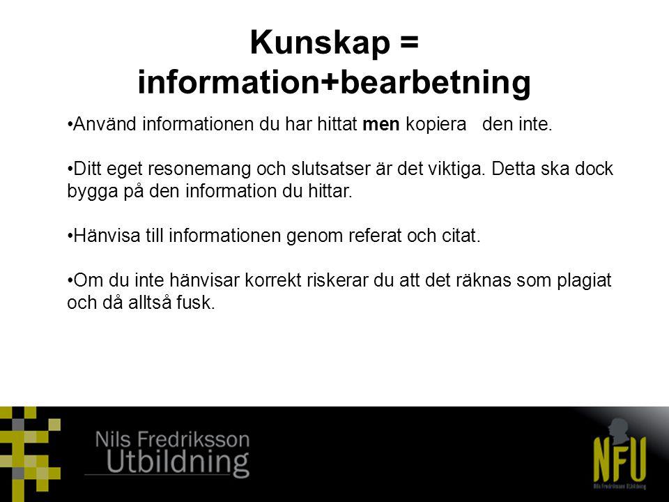 Kunskap = information+bearbetning •Använd informationen du har hittat men kopiera den inte. •Ditt eget resonemang och slutsatser är det viktiga. Detta