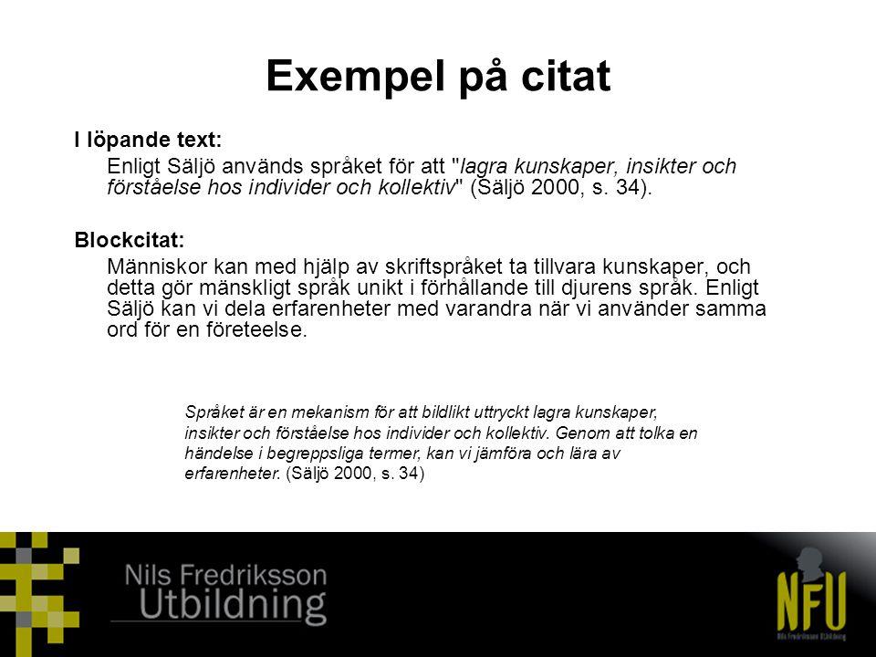 Exempel på citat I löpande text: Enligt Säljö används språket för att