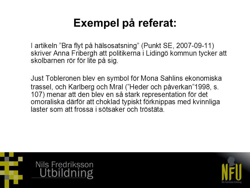 """Exempel på referat: I artikeln """"Bra flyt på hälsosatsning"""" (Punkt SE, 2007-09-11) skriver Anna Fribergh att politikerna i Lidingö kommun tycker att sk"""