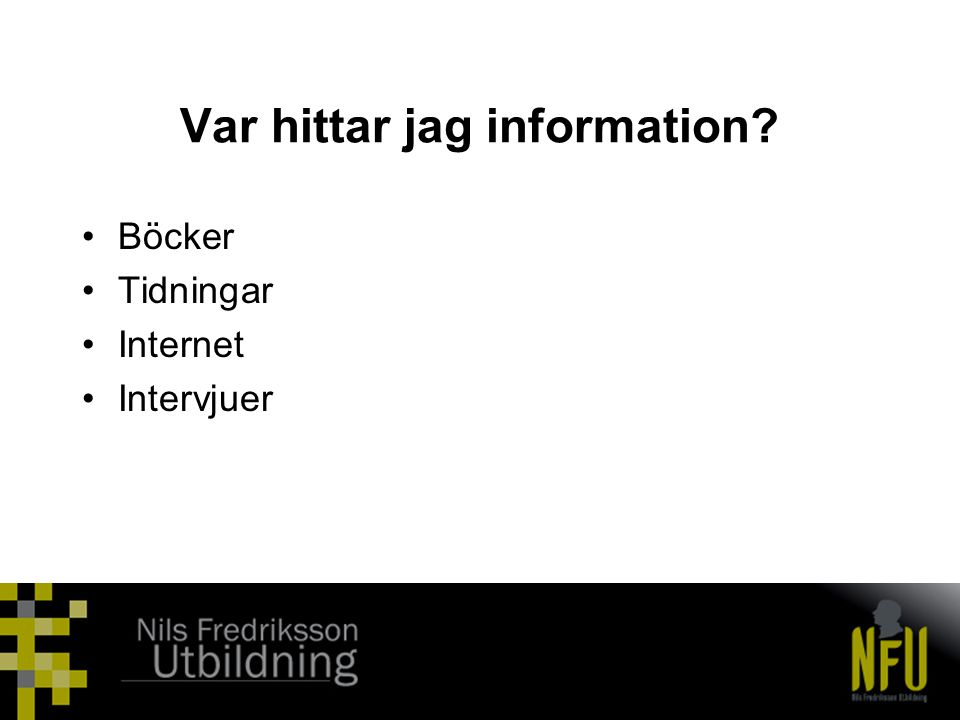 Var hittar jag information? •Böcker •Tidningar •Internet •Intervjuer