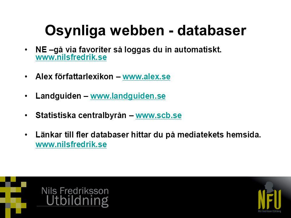 Osynliga webben - databaser •NE –gå via favoriter så loggas du in automatiskt. www.nilsfredrik.se www.nilsfredrik.se •Alex författarlexikon – www.alex