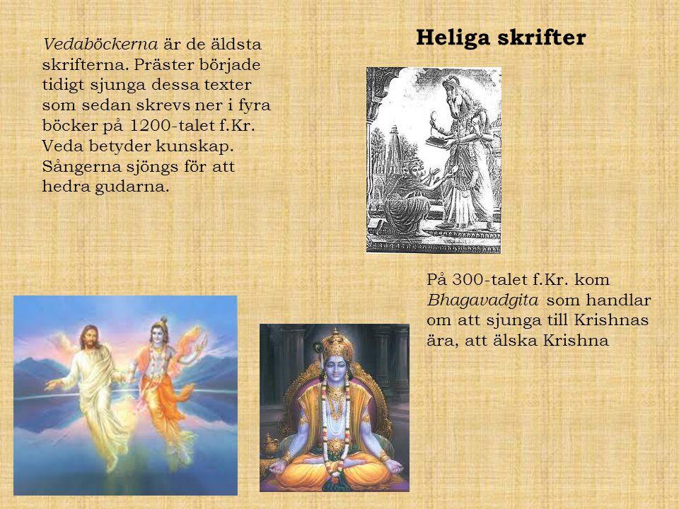 Heliga skrifter Vedaböckerna är de äldsta skrifterna. Präster började tidigt sjunga dessa texter som sedan skrevs ner i fyra böcker på 1200-talet f.Kr