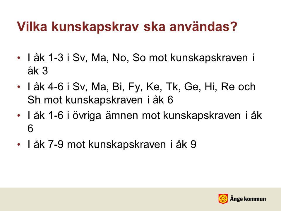 Vilka kunskapskrav ska användas? • I åk 1-3 i Sv, Ma, No, So mot kunskapskraven i åk 3 • I åk 4-6 i Sv, Ma, Bi, Fy, Ke, Tk, Ge, Hi, Re och Sh mot kuns