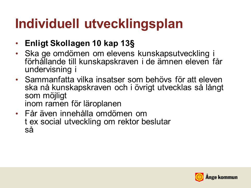 Individuell utvecklingsplan • Enligt Skollagen 10 kap 13§ • Ska ge omdömen om elevens kunskapsutveckling i förhållande till kunskapskraven i de ämnen