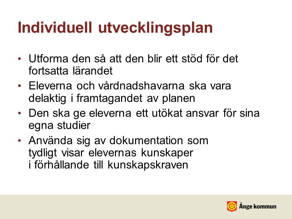Individuell utvecklingsplan • Utforma den så att den blir ett stöd för det fortsatta lärandet • Eleverna och vårdnadshavarna ska vara delaktig i framt