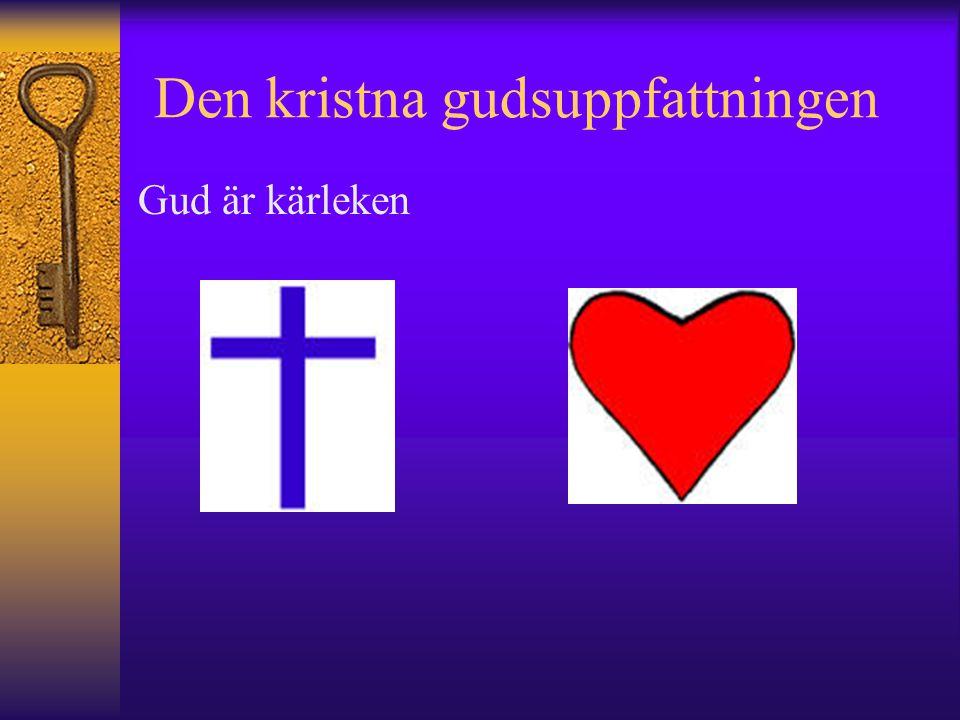 Den kristna gudsuppfattningen Gud är kärleken