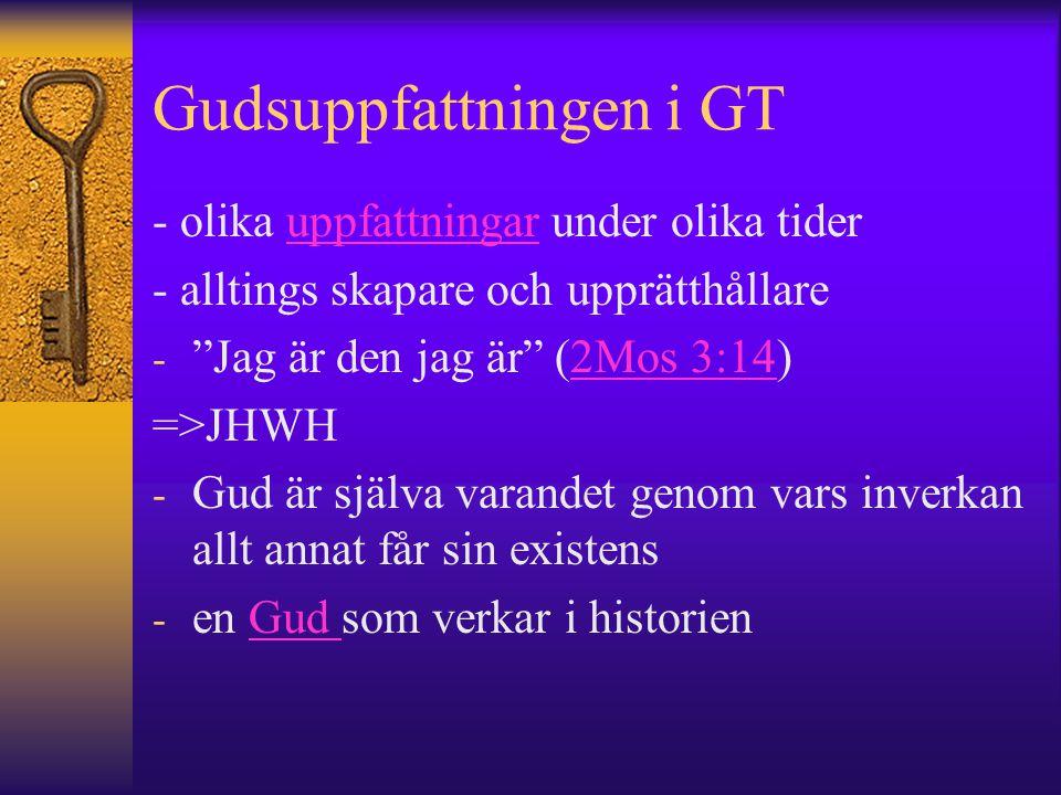 """Gudsuppfattningen i GT - olika uppfattningar under olika tideruppfattningar - alltings skapare och upprätthållare - """"Jag är den jag är"""" (2Mos 3:14)2Mo"""