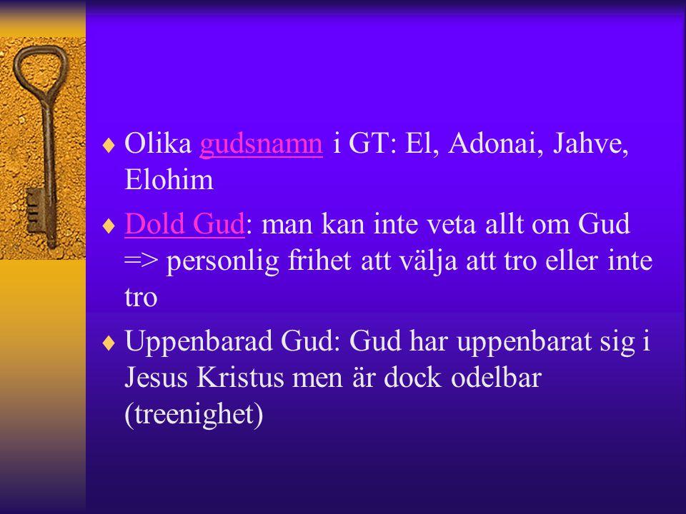  Olika gudsnamn i GT: El, Adonai, Jahve, Elohimgudsnamn  Dold Gud: man kan inte veta allt om Gud => personlig frihet att välja att tro eller inte tr