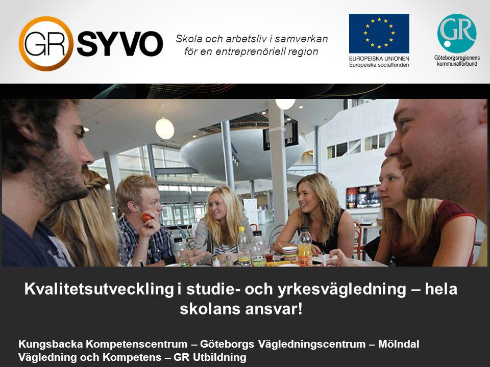 Skola och arbetsliv i samverkan för en entreprenöriell region Kvalitetsutveckling i studie- och yrkesvägledning – hela skolans ansvar! Kungsbacka Komp