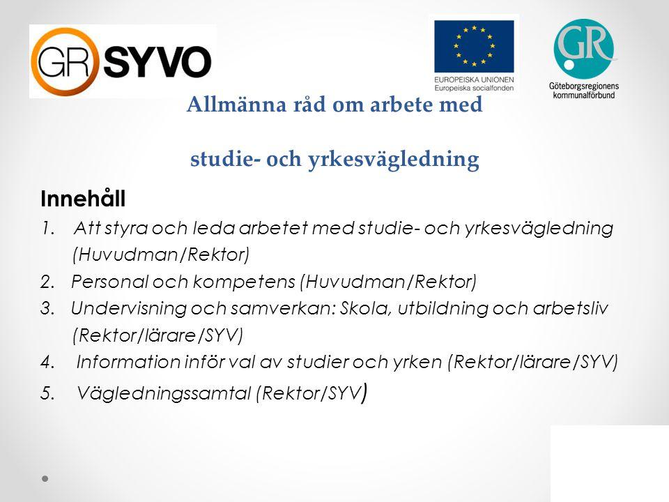 Allmänna råd om arbete med studie- och yrkesvägledning Innehåll 1.Att styra och leda arbetet med studie- och yrkesvägledning (Huvudman/Rektor) 2. Pers