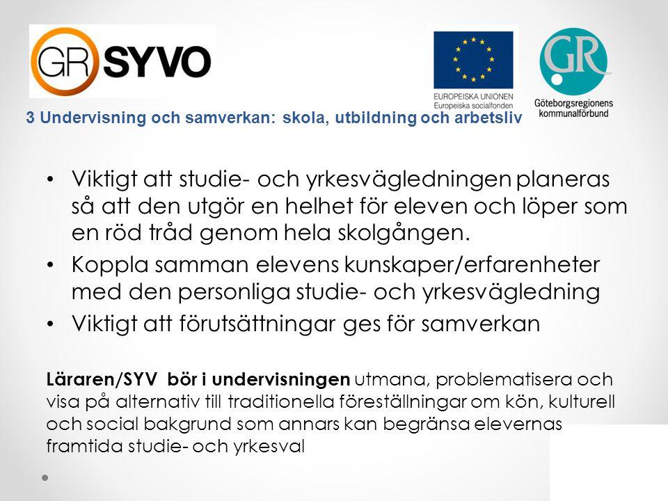 3 Undervisning och samverkan: skola, utbildning och arbetsliv • Viktigt att studie- och yrkesvägledningen planeras så att den utgör en helhet för elev