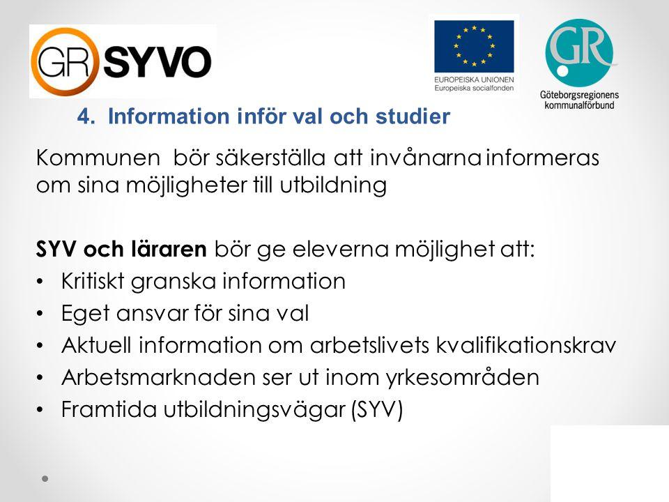 4. Information inför val och studier Kommunen bör säkerställa att invånarna informeras om sina möjligheter till utbildning SYV och läraren bör ge elev