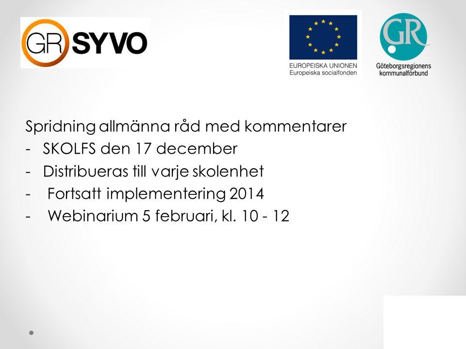 Spridning allmänna råd med kommentarer -SKOLFS den 17 december -Distribueras till varje skolenhet - Fortsatt implementering 2014 - Webinarium 5 februa