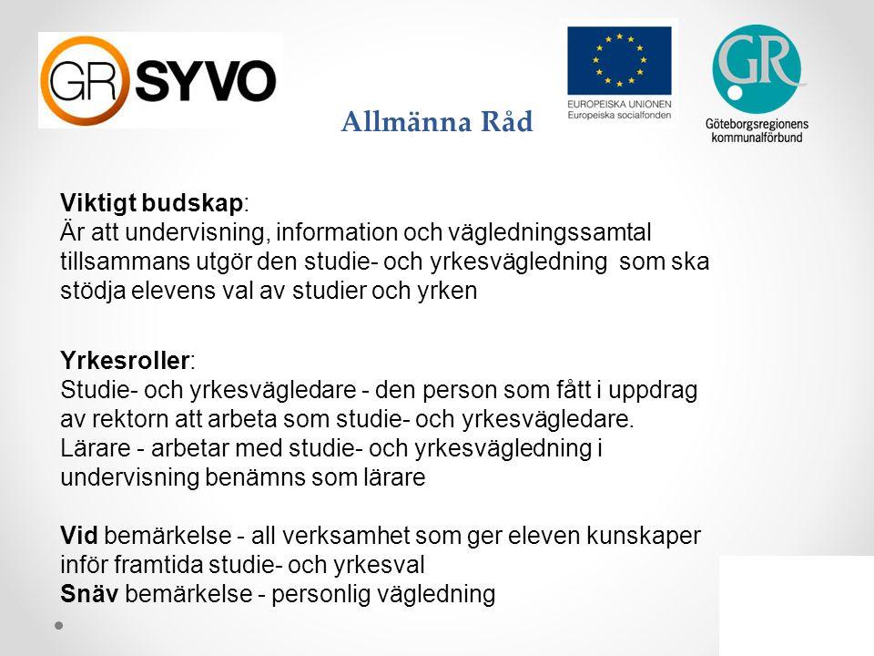 Allmänna Råd Viktigt budskap: Är att undervisning, information och vägledningssamtal tillsammans utgör den studie- och yrkesvägledning som ska stödja