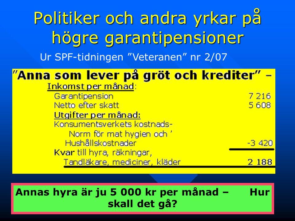 """10 Ur SPF-tidningen """"Veteranen"""" nr 2/07 Annas hyra är ju 5 000 kr per månad – Hur skall det gå? Politiker och andra yrkar på högre garantipensioner"""