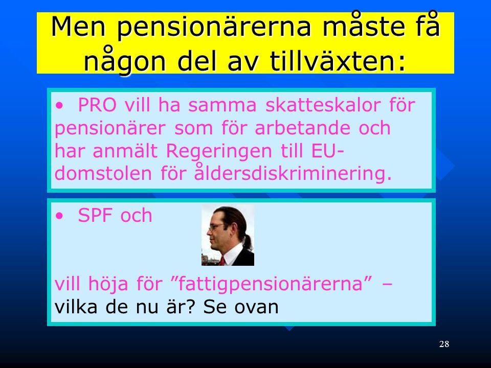 28 Men pensionärerna måste få någon del av tillväxten: • PRO vill ha samma skatteskalor för pensionärer som för arbetande och har anmält Regeringen ti