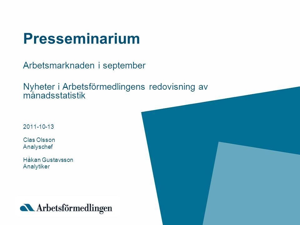 Presseminarium Arbetsmarknaden i september Nyheter i Arbetsförmedlingens redovisning av månadsstatistik 2011-10-13 Clas Olsson Analyschef Håkan Gustav
