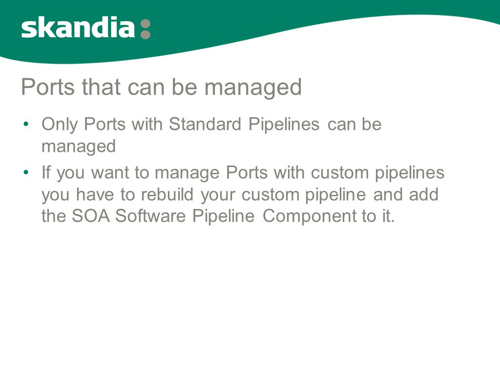Ports that can be managed •Only Ports with Standard Pipelines can be managed •If you want to manage Ports with custom pipelines you have to rebuild yo