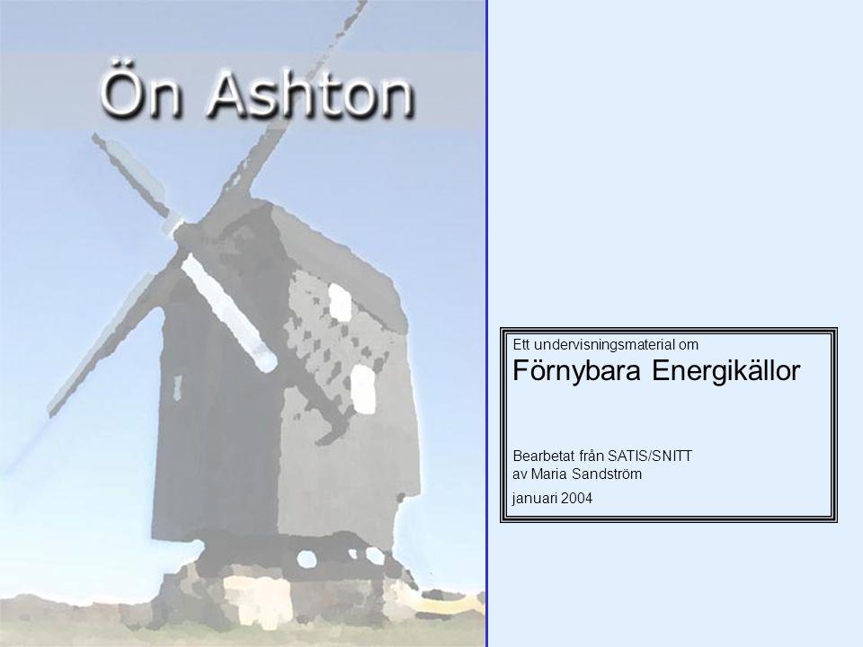 Ett undervisningsmaterial om Förnybara Energikällor Bearbetat från SATIS/SNITT av Maria Sandström januari 2004