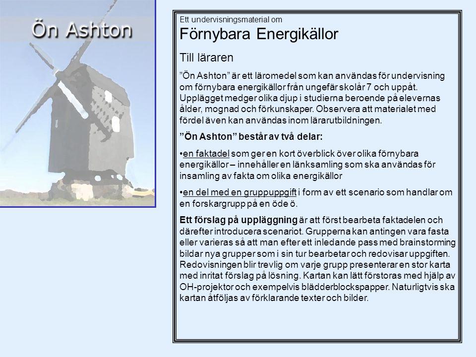Ett undervisningsmaterial om Förnybara Energikällor Till läraren Ön Ashton är ett läromedel som kan användas för undervisning om förnybara energikällor från ungefär skolår 7 och uppåt.
