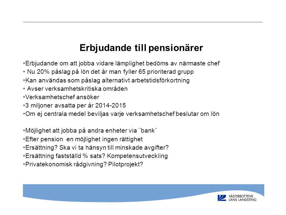 Erbjudande till pensionärer •Erbjudande om att jobba vidare lämplighet bedöms av närmaste chef • Nu 20% påslag på lön det år man fyller 65 prioriterad