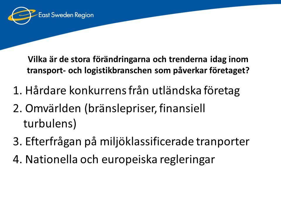 1. Hårdare konkurrens från utländska företag 2. Omvärlden (bränslepriser, finansiell turbulens) 3. Efterfrågan på miljöklassificerade tranporter 4. Na