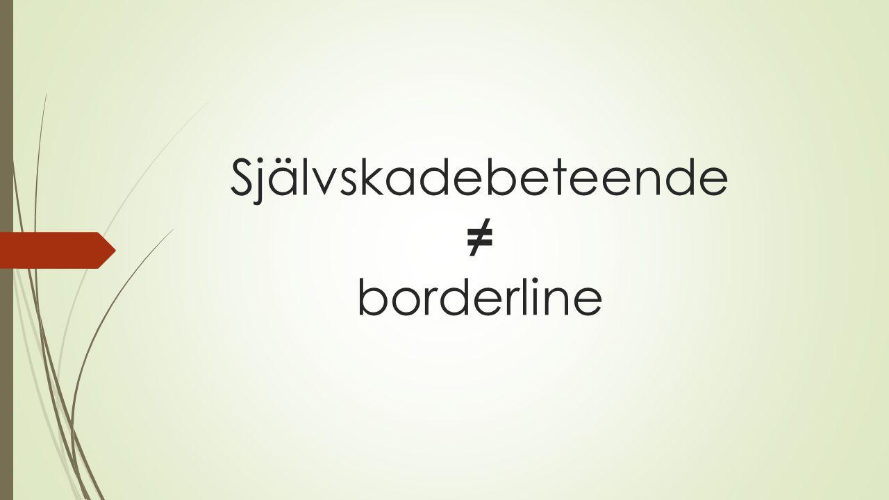 Självskadebeteende ≠ borderline