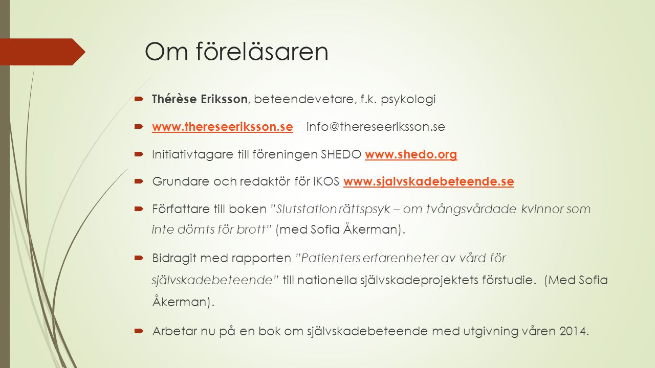 Om föreläsaren  Thérèse Eriksson, beteendevetare, f.k. psykologi  www.thereseeriksson.se info@thereseeriksson.se www.thereseeriksson.se  Initiativt