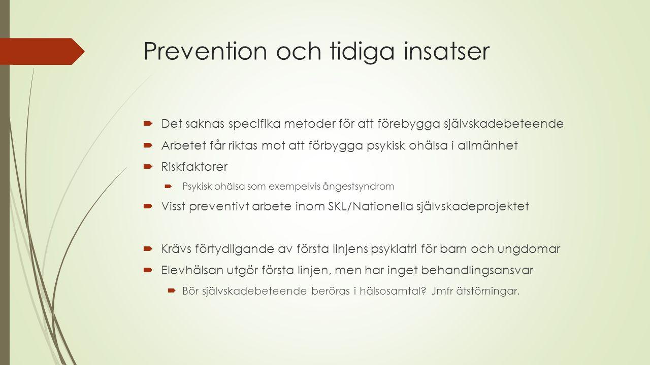 Prevention och tidiga insatser  Det saknas specifika metoder för att förebygga självskadebeteende  Arbetet får riktas mot att förbygga psykisk ohäls