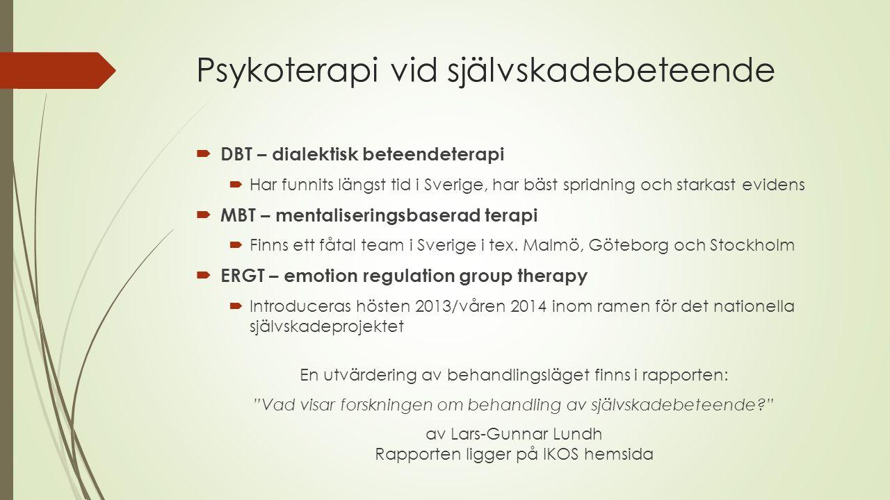 Psykoterapi vid självskadebeteende  DBT – dialektisk beteendeterapi  Har funnits längst tid i Sverige, har bäst spridning och starkast evidens  MBT