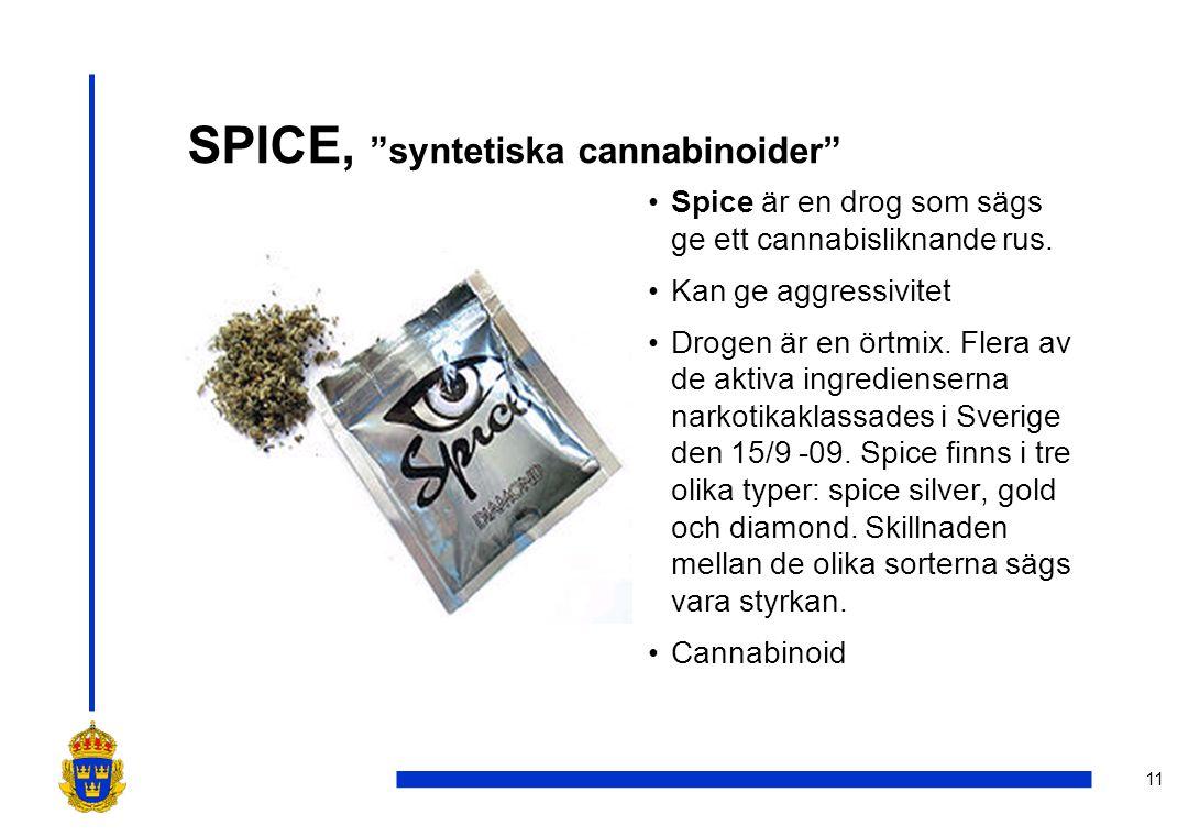 """11 SPICE, """"syntetiska cannabinoider"""" •Spice är en drog som sägs ge ett cannabisliknande rus. •Kan ge aggressivitet •Drogen är en örtmix. Flera av de a"""