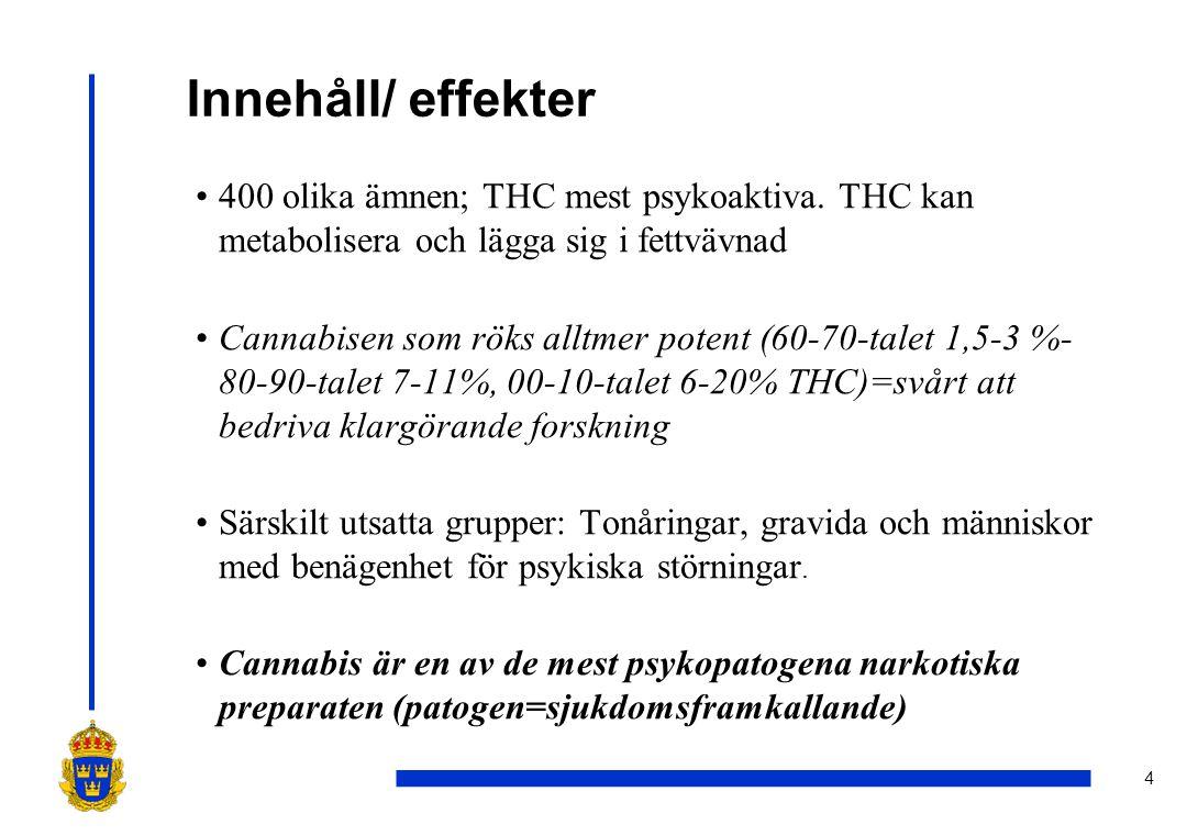 4 Innehåll/ effekter •400 olika ämnen; THC mest psykoaktiva. THC kan metabolisera och lägga sig i fettvävnad •Cannabisen som röks alltmer potent (60-7