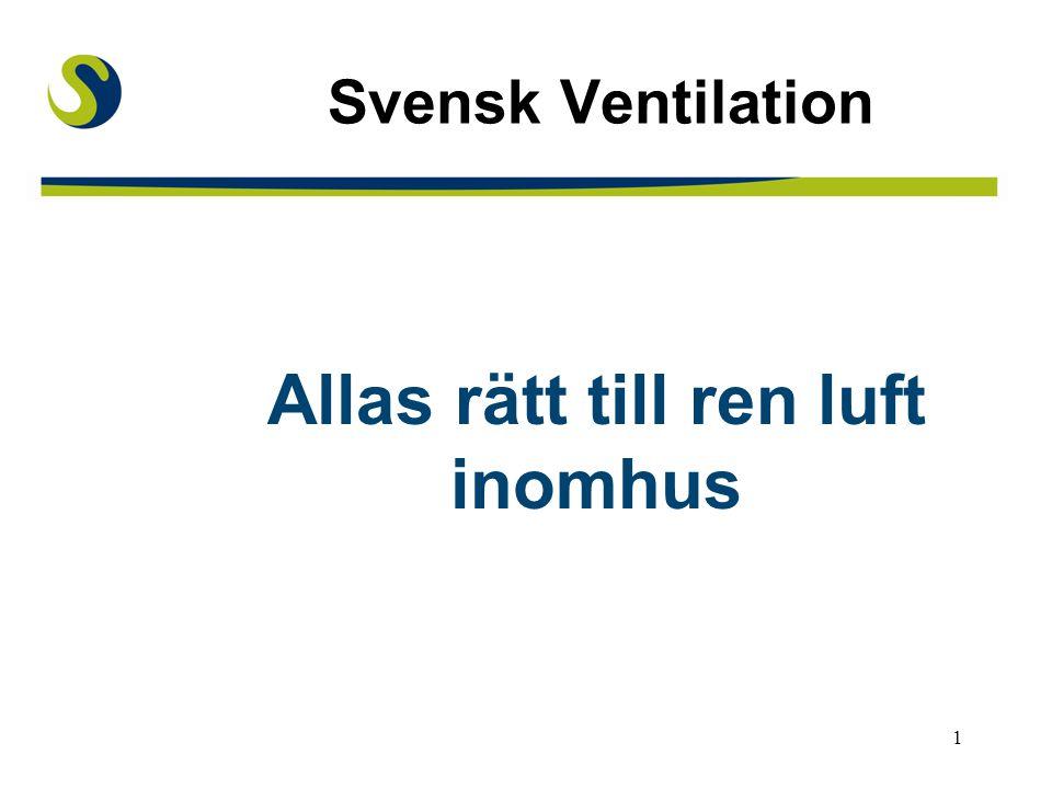 1 Svensk Ventilation Allas rätt till ren luft inomhus